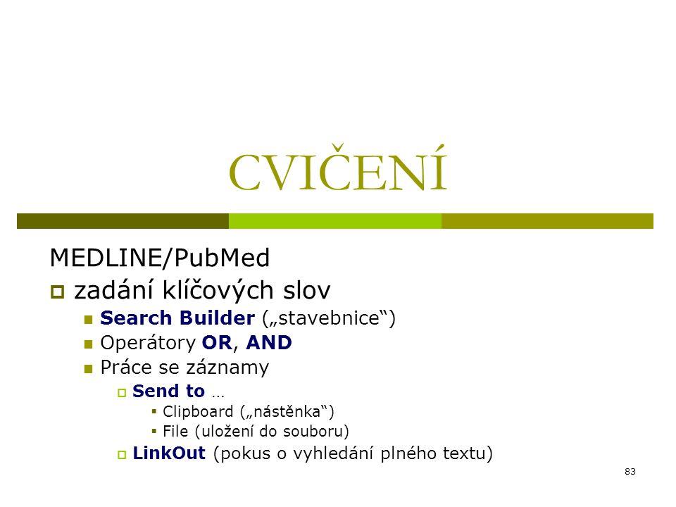 """83 CVIČENÍ MEDLINE/PubMed  zadání klíčových slov Search Builder (""""stavebnice"""") Operátory OR, AND Práce se záznamy  Send to …  Clipboard (""""nástěnka"""""""