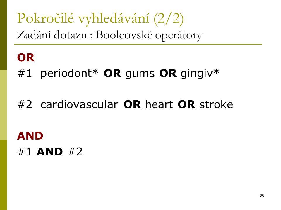 88 Pokročilé vyhledávání (2/2) Zadání dotazu : Booleovské operátory OR #1 periodont* OR gums OR gingiv* #2 cardiovascular OR heart OR stroke AND #1 AN