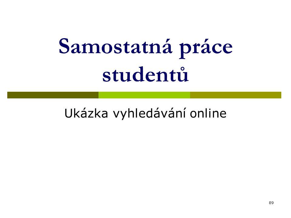 89 Samostatná práce studentů Ukázka vyhledávání online