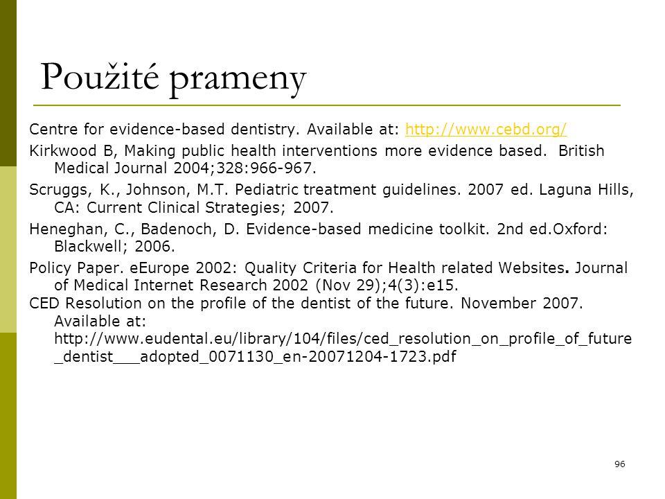 96 Použité prameny Centre for evidence-based dentistry. Available at: http://www.cebd.org/http://www.cebd.org/ Kirkwood B, Making public health interv