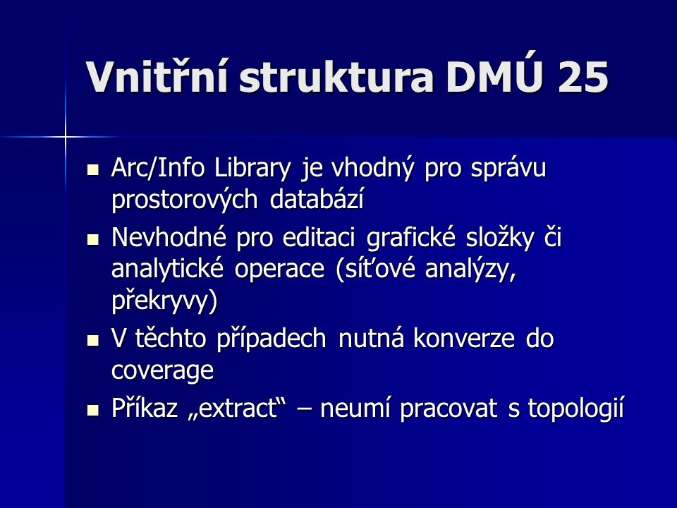 Vnitřní struktura DMÚ 25 Arc/Info Library je vhodný pro správu prostorových databází Arc/Info Library je vhodný pro správu prostorových databází Nevho