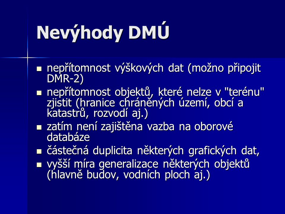 Nevýhody DMÚ nepřítomnost výškových dat (možno připojit DMR-2) nepřítomnost výškových dat (možno připojit DMR-2) nepřítomnost objektů, které nelze v