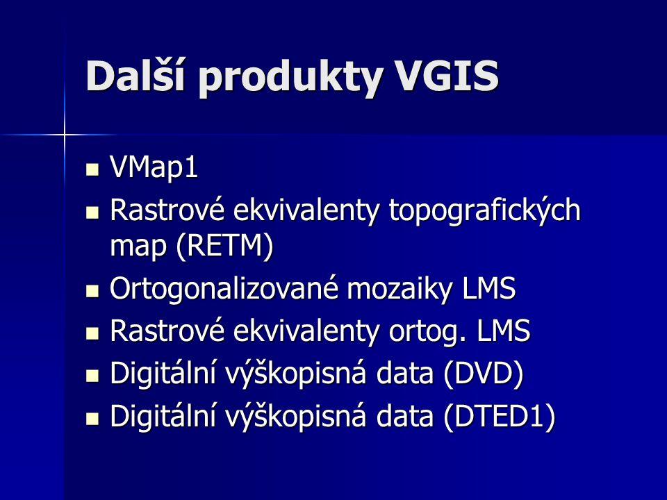 Další produkty VGIS VMap1 VMap1 Rastrové ekvivalenty topografických map (RETM) Rastrové ekvivalenty topografických map (RETM) Ortogonalizované mozaiky