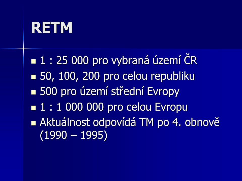 RETM 1 : 25 000 pro vybraná území ČR 1 : 25 000 pro vybraná území ČR 50, 100, 200 pro celou republiku 50, 100, 200 pro celou republiku 500 pro území s
