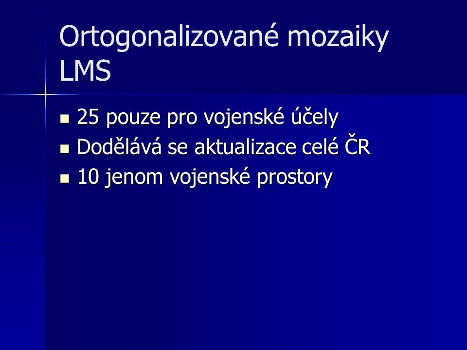 Ortogonalizované mozaiky LMS 25 pouze pro vojenské účely 25 pouze pro vojenské účely Dodělává se aktualizace celé ČR Dodělává se aktualizace celé ČR 1