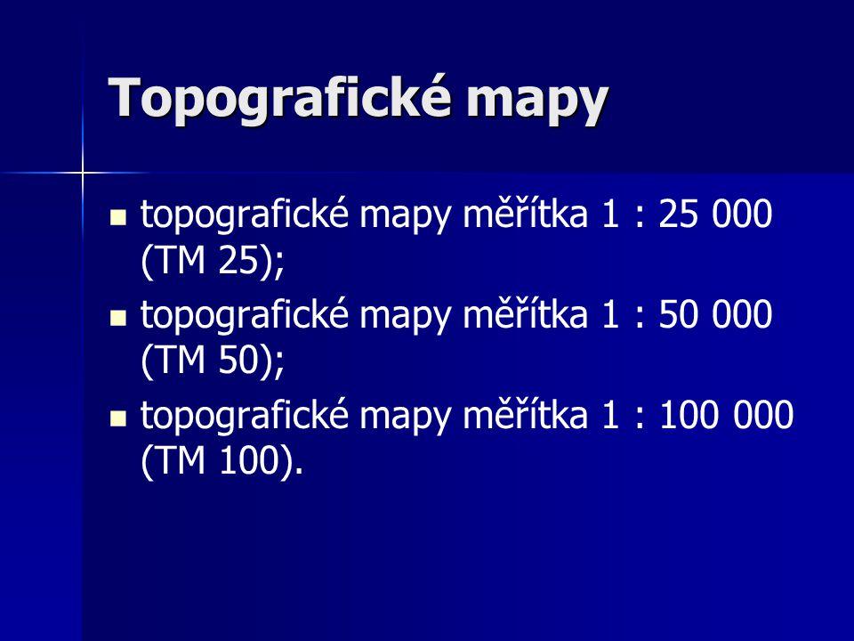 Topografické mapy topografické mapy měřítka 1 : 25 000 (TM 25); topografické mapy měřítka 1 : 50 000 (TM 50); topografické mapy měřítka 1 : 100 000 (T
