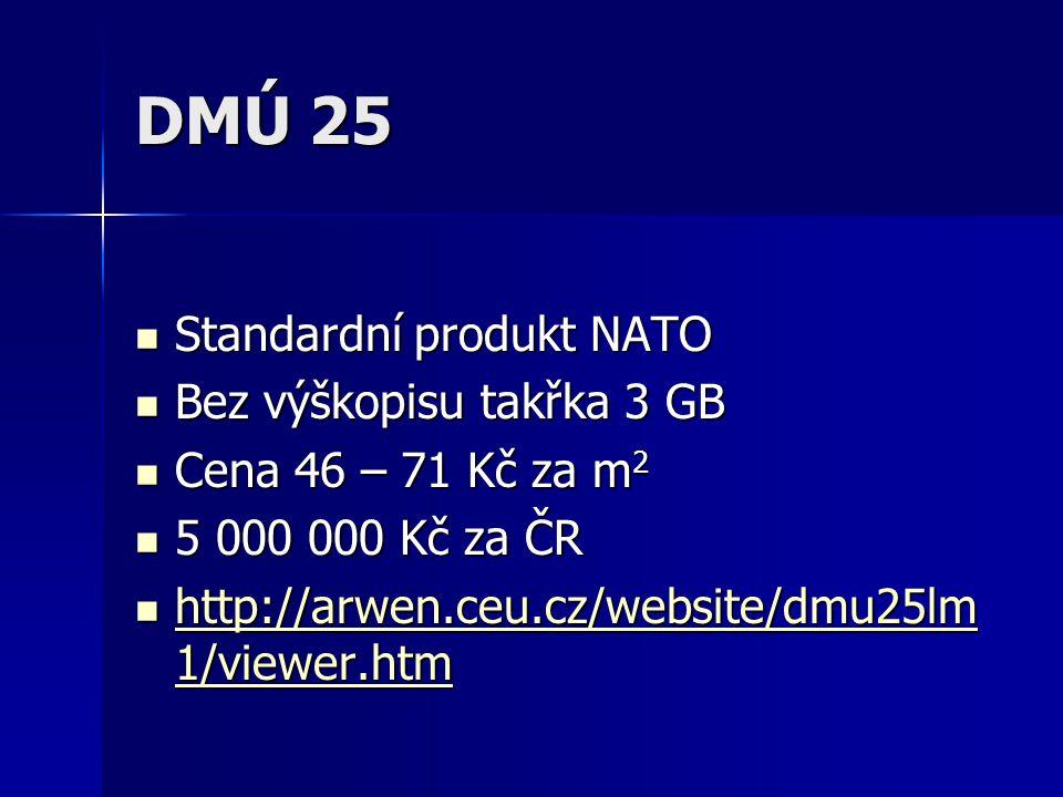 DMÚ 25 Standardní produkt NATO Standardní produkt NATO Bez výškopisu takřka 3 GB Bez výškopisu takřka 3 GB Cena 46 – 71 Kč za m 2 Cena 46 – 71 Kč za m