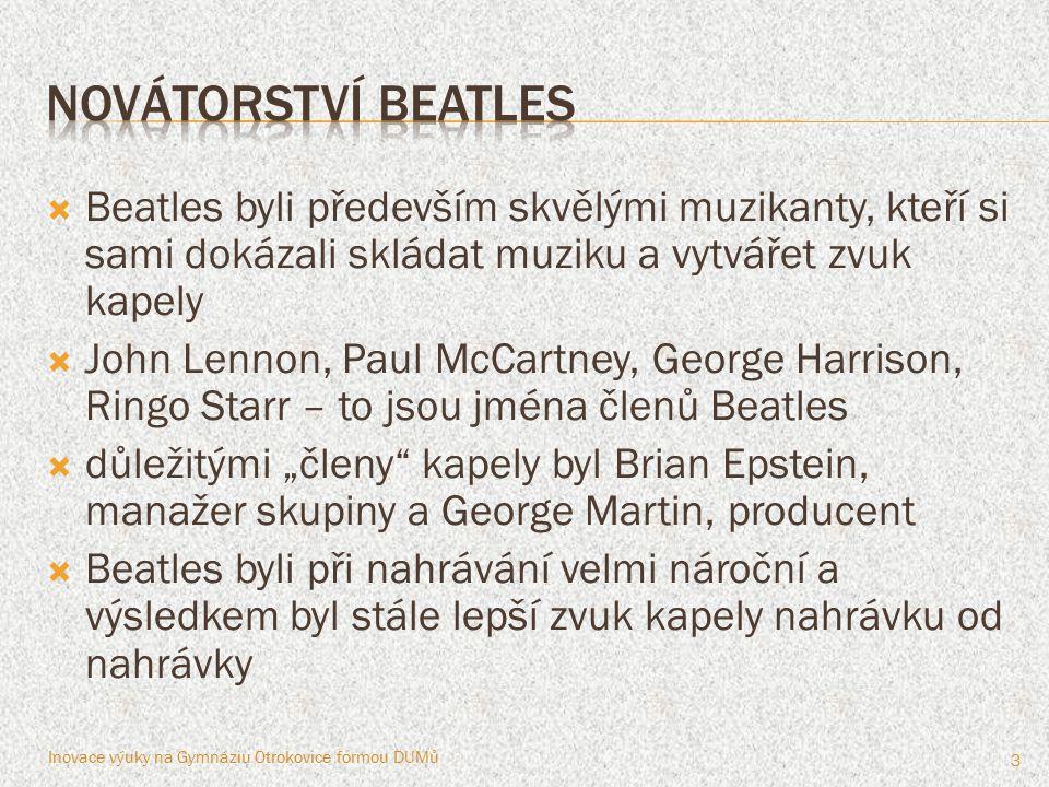  Beatles byli především skvělými muzikanty, kteří si sami dokázali skládat muziku a vytvářet zvuk kapely  John Lennon, Paul McCartney, George Harris
