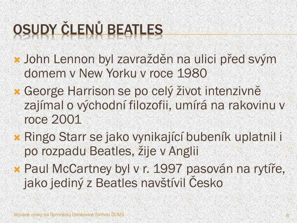  John Lennon byl zavražděn na ulici před svým domem v New Yorku v roce 1980  George Harrison se po celý život intenzivně zajímal o východní filozofi