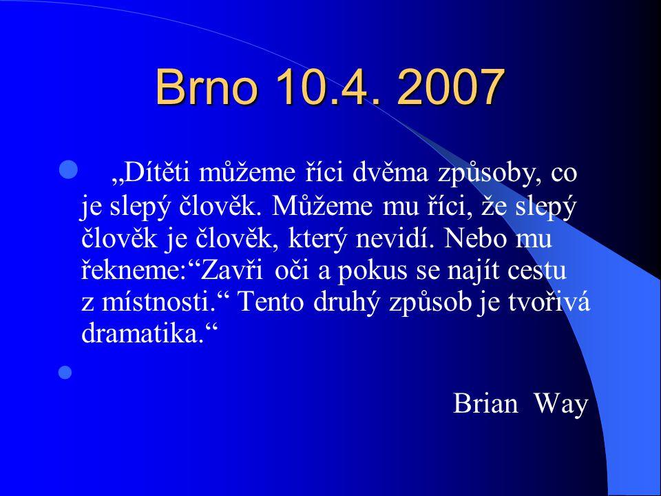 """Brno 10.4. 2007 """"Dítěti můžeme říci dvěma způsoby, co je slepý člověk."""