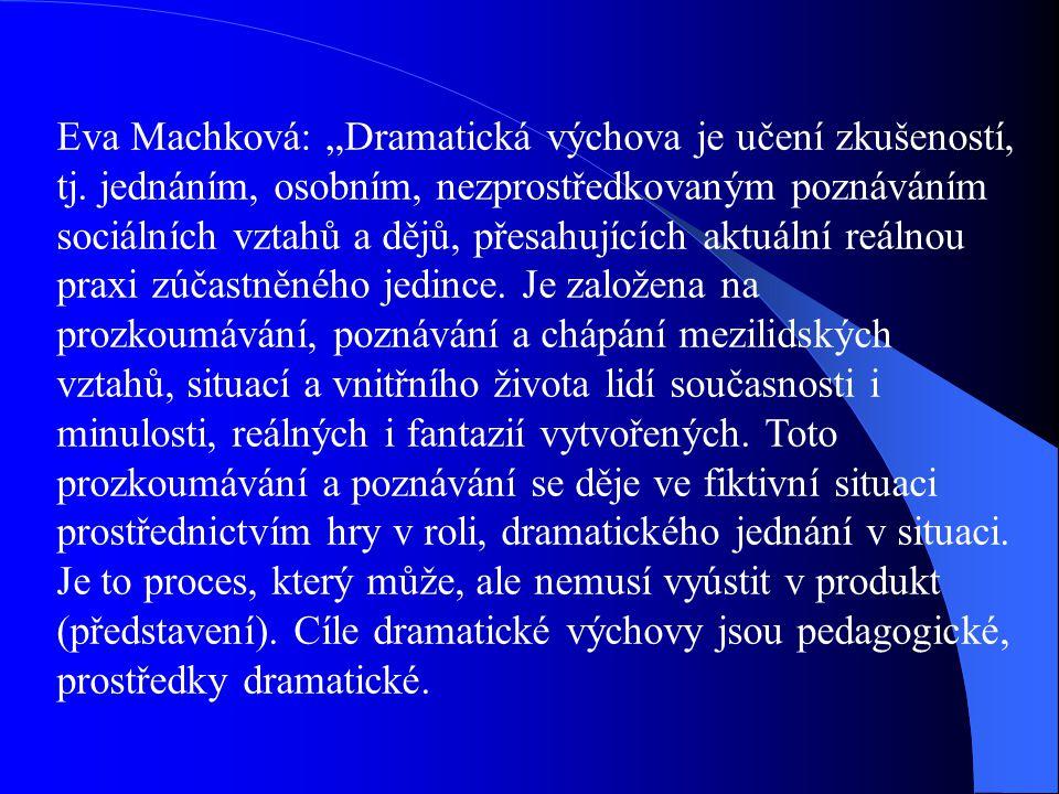 """Eva Machková: """"Dramatická výchova je učení zkušeností, tj."""