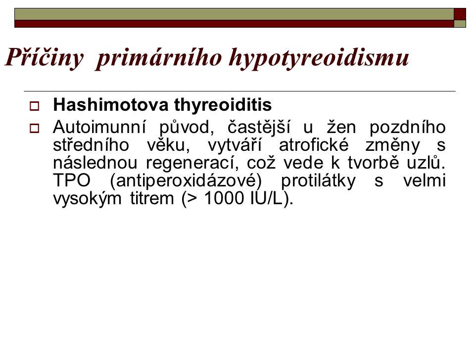 Příčiny primárního hypotyreoidismu  Hashimotova thyreoiditis  Autoimunní původ, častější u žen pozdního středního věku, vytváří atrofické změny s ná