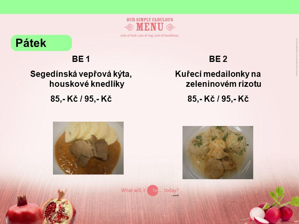BE 1 Segedínská vepřová kýta, houskové knedlíky 85,- Kč / 95,- Kč BE 2 Kuřecí medailonky na zeleninovém rizotu 85,- Kč / 95,- Kč Pátek