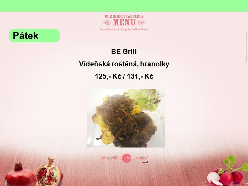 BE Grill Vídeňská roštěná, hranolky 125,- Kč / 131,- Kč Pátek