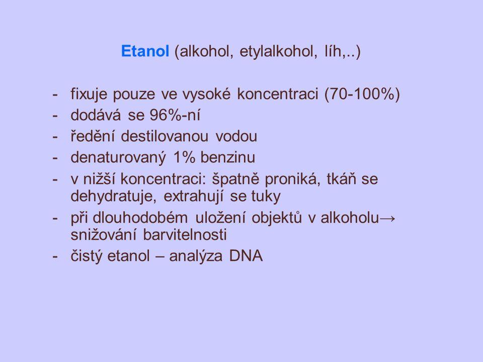 Etanol (alkohol, etylalkohol, líh,..) -fixuje pouze ve vysoké koncentraci (70-100%) -dodává se 96%-ní -ředění destilovanou vodou -denaturovaný 1% benz