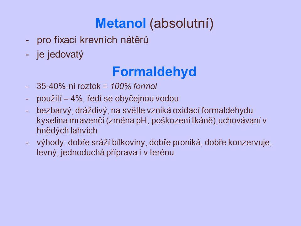 Metanol (absolutní) -pro fixaci krevních nátěrů -je jedovatý Formaldehyd -35-40%-ní roztok = 100% formol -použití – 4%, ředí se obyčejnou vodou -bezba