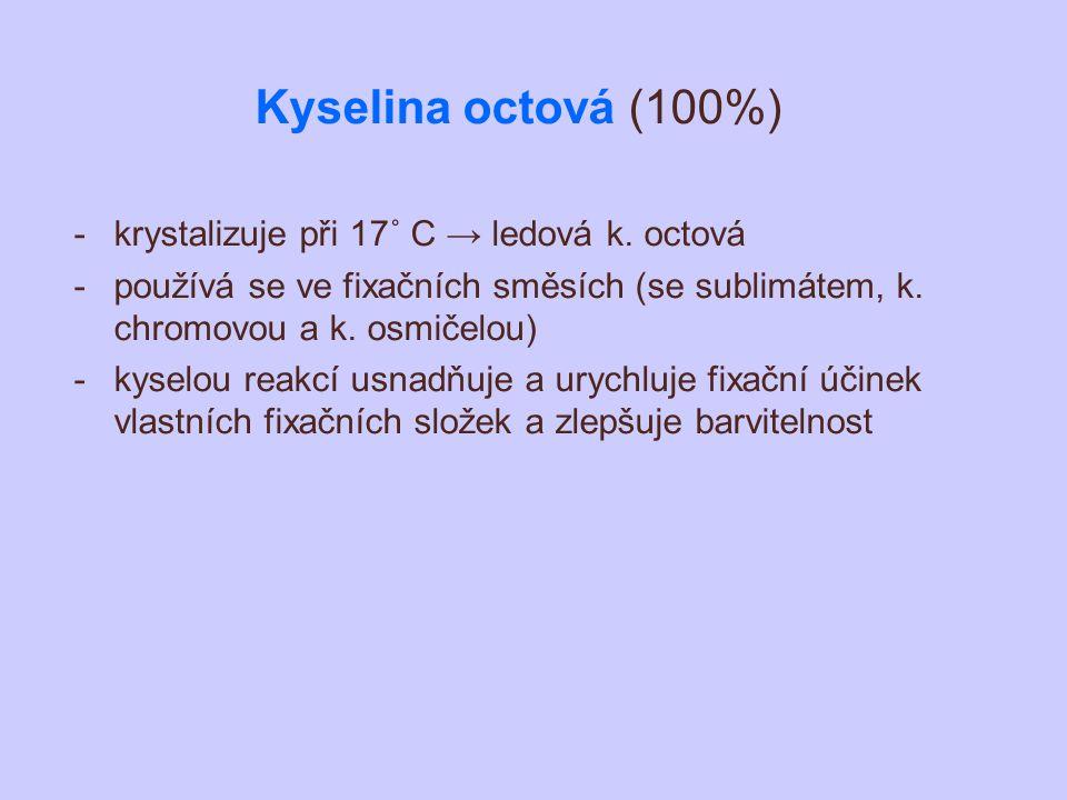 Kyselina octová (100%) -krystalizuje při 17˚ C → ledová k. octová -používá se ve fixačních směsích (se sublimátem, k. chromovou a k. osmičelou) -kysel