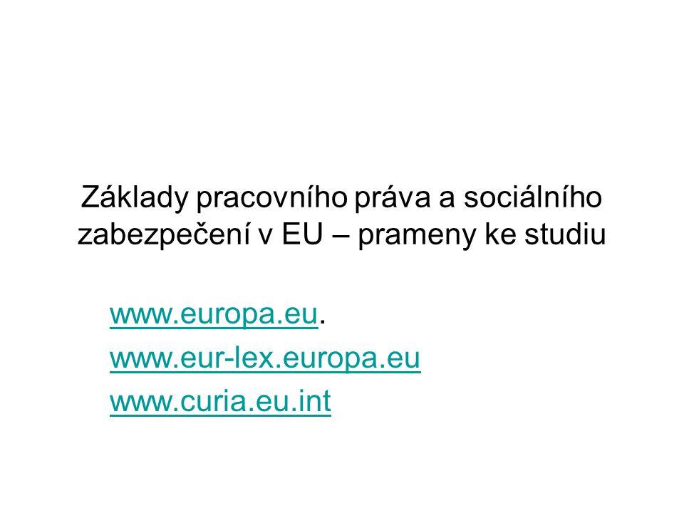 Základy pracovního práva a sociálního zabezpečení v EU – prameny ke studiu www.europa.euwww.europa.eu. www.eur-lex.europa.eu www.curia.eu.int