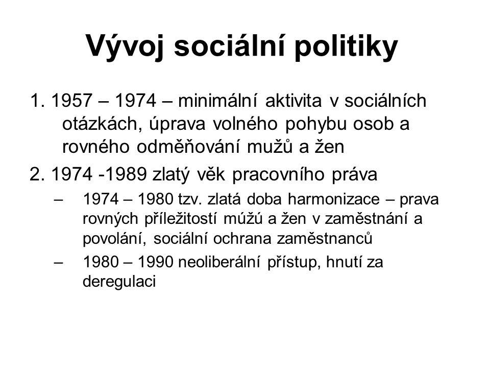 Vývoj sociální politiky 1. 1957 – 1974 – minimální aktivita v sociálních otázkách, úprava volného pohybu osob a rovného odměňování mužů a žen 2. 1974