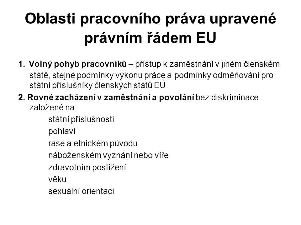 Oblasti pracovního práva upravené právním řádem EU 1. Volný pohyb pracovníků – přístup k zaměstnání v jiném členském státě, stejné podmínky výkonu prá
