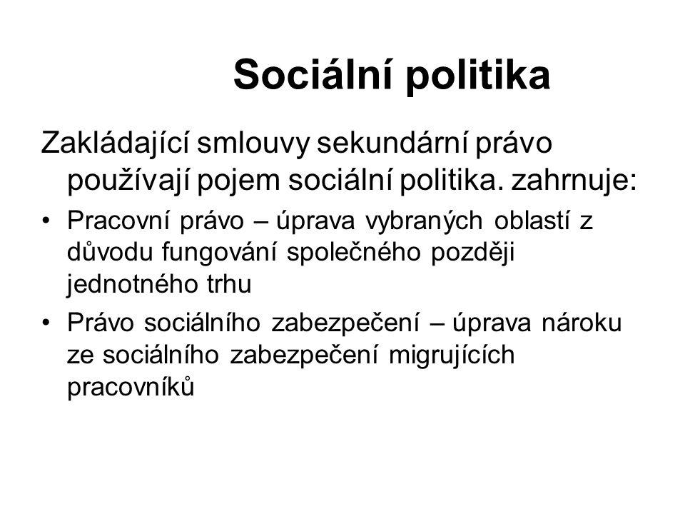 Sociální politika Zakládající smlouvy sekundární právo používají pojem sociální politika. zahrnuje: Pracovní právo – úprava vybraných oblastí z důvodu