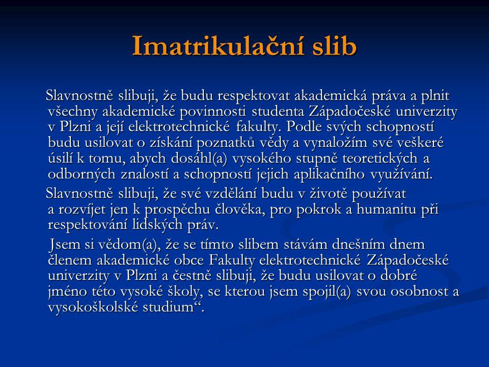 Imatrikulační slib Slavnostně slibuji, že budu respektovat akademická práva a plnit všechny akademické povinnosti studenta Západočeské univerzity v Plzni a její elektrotechnické fakulty.