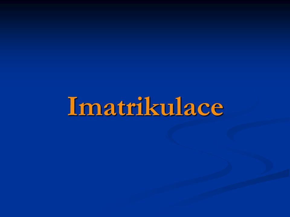Imatrikulace Vyhláška děkana FEL č.3 – 2007/08 Vyhláška děkana FEL č.