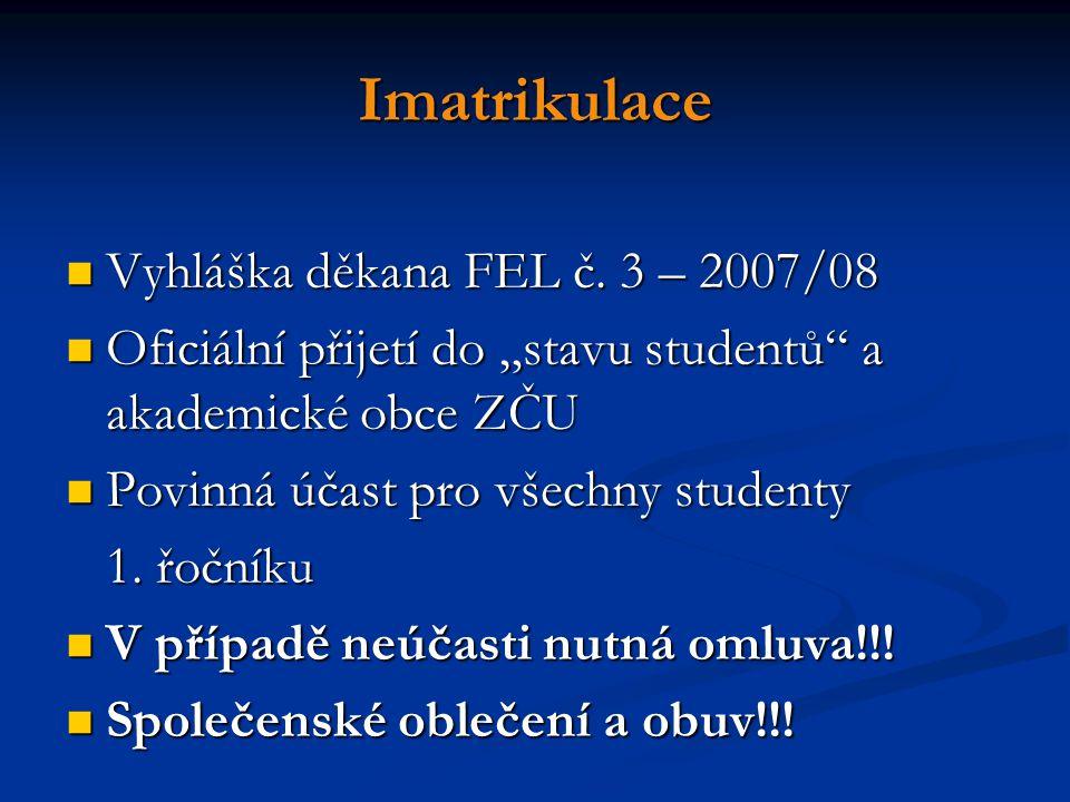 Imatrikulace Vyhláška děkana FEL č. 3 – 2007/08 Vyhláška děkana FEL č.