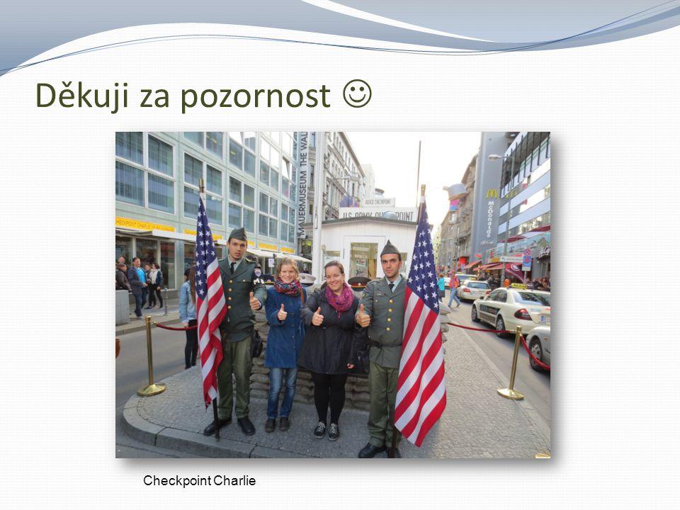 Děkuji za pozornost Checkpoint Charlie
