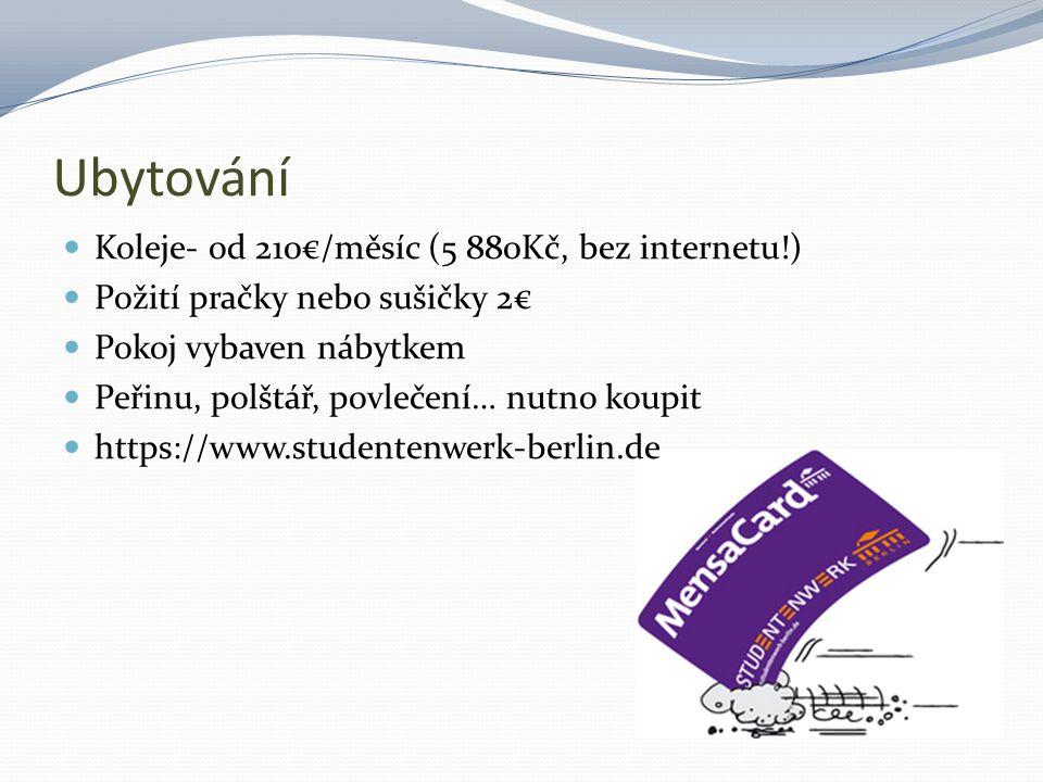 Ubytování Koleje- od 210€/měsíc (5 880Kč, bez internetu!) Požití pračky nebo sušičky 2€ Pokoj vybaven nábytkem Peřinu, polštář, povlečení… nutno koupit https://www.studentenwerk-berlin.de