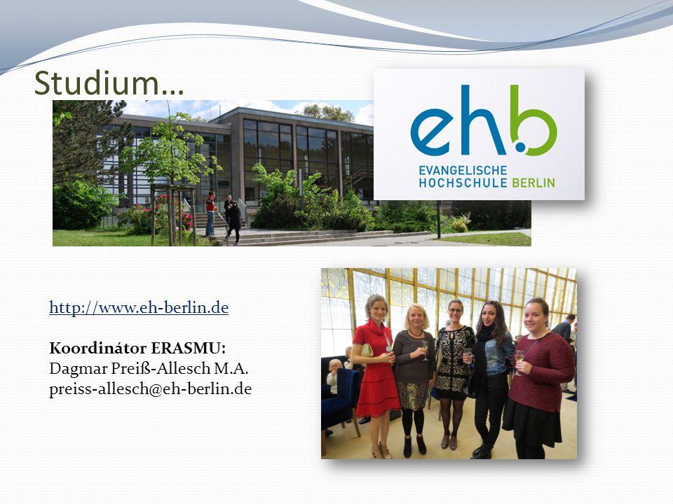 Studium… http://www.eh-berlin.de Koordinátor ERASMU: Dagmar Preiß-Allesch M.A.