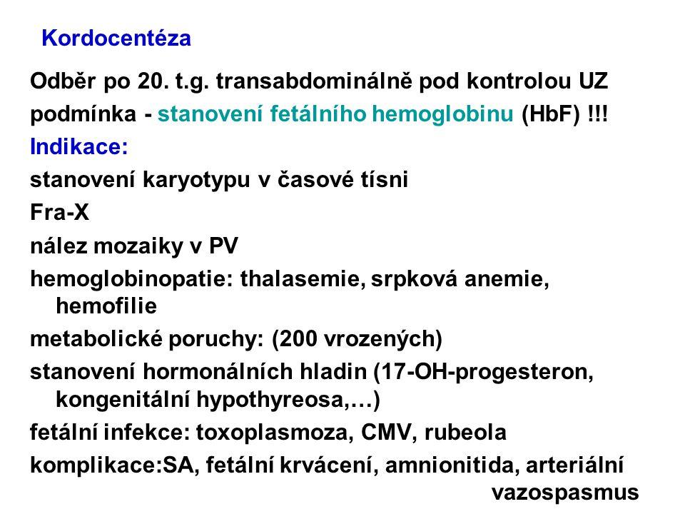 Kordocentéza Odběr po 20. t.g. transabdominálně pod kontrolou UZ podmínka - stanovení fetálního hemoglobinu (HbF) !!! Indikace: stanovení karyotypu v