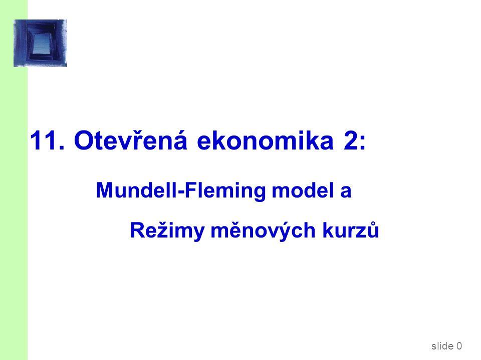 slide 0 11. Otevřená ekonomika 2: Mundell-Fleming model a Režimy měnových kurzů