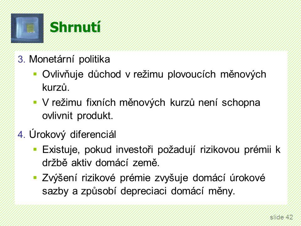 Shrnutí 3.Monetární politika  Ovlivňuje důchod v režimu plovoucích měnových kurzů.