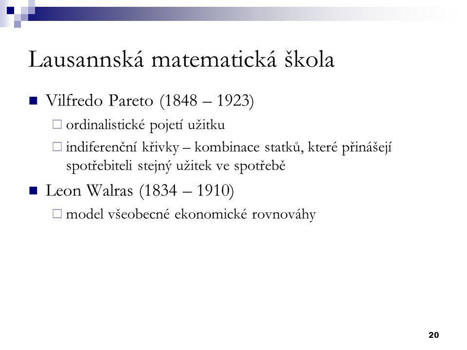 20 Lausannská matematická škola Vilfredo Pareto (1848 – 1923)  ordinalistické pojetí užitku  indiferenční křivky – kombinace statků, které přinášejí