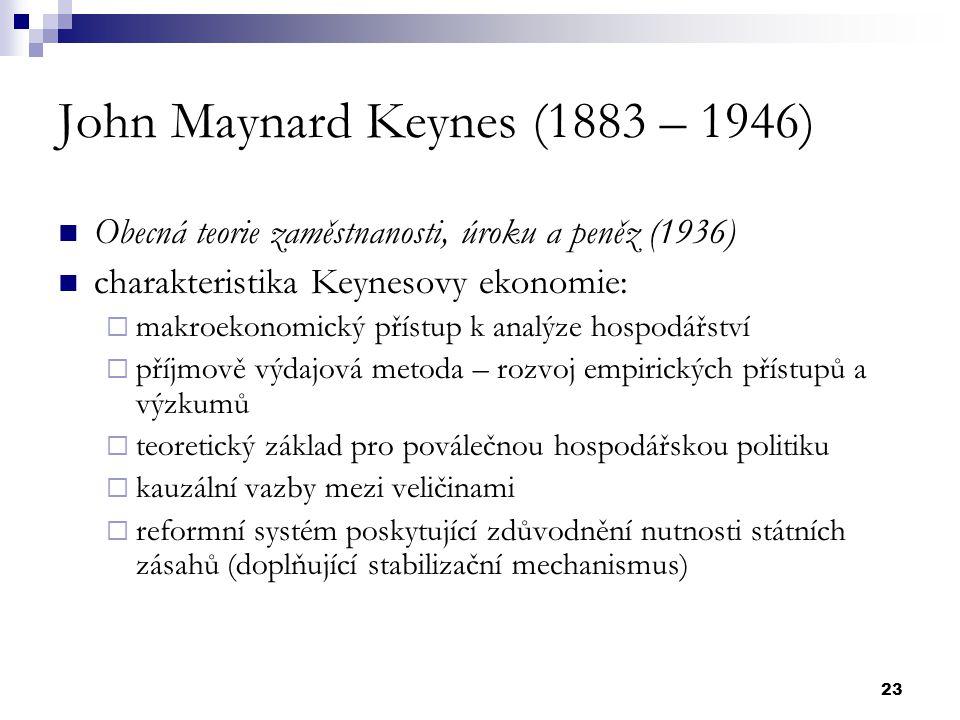 23 John Maynard Keynes (1883 – 1946) Obecná teorie zaměstnanosti, úroku a peněz (1936) charakteristika Keynesovy ekonomie:  makroekonomický přístup k