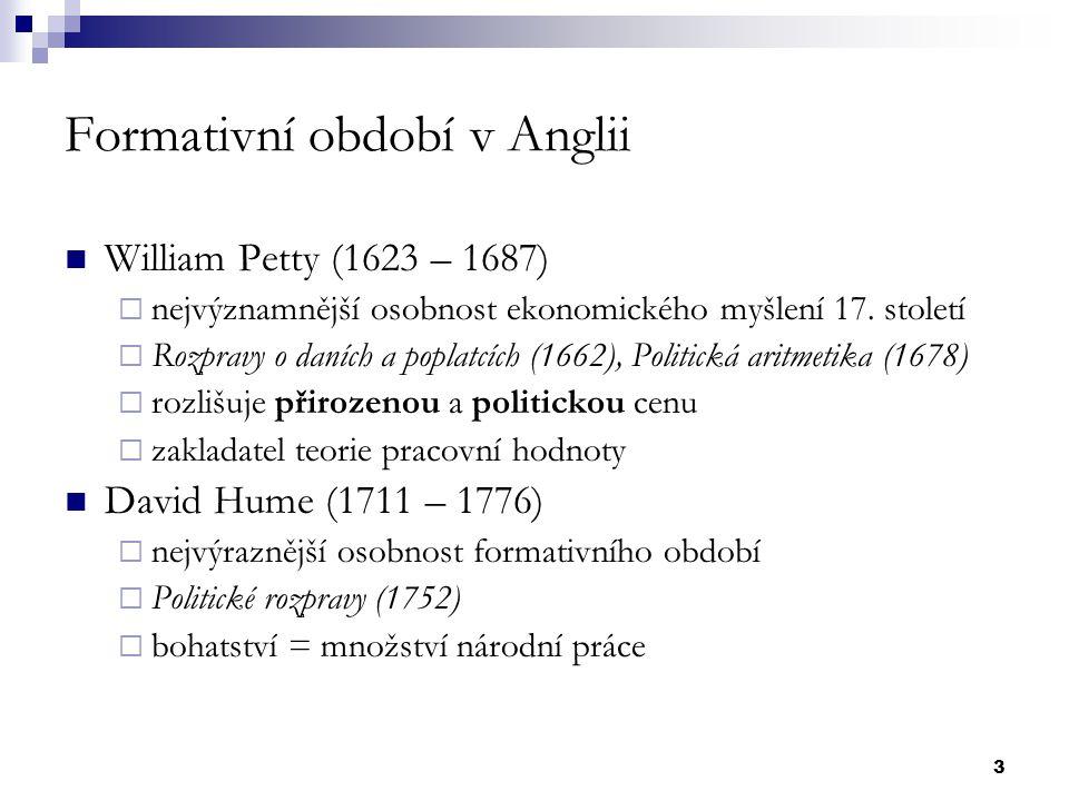 3 Formativní období v Anglii William Petty (1623 – 1687)  nejvýznamnější osobnost ekonomického myšlení 17. století  Rozpravy o daních a poplatcích (