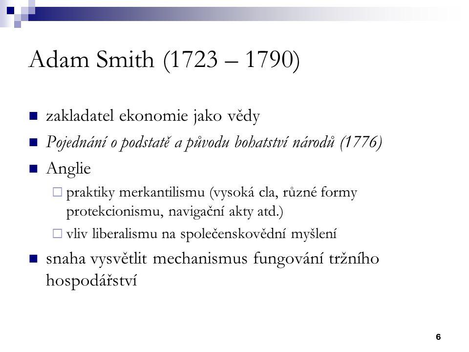 7 Charakteristické znaky Smithovy politické ekonomie: hospodářský liberalismus zdrojem bohatství společnosti je vynakládání práce akumulace kapitálu je nutnou podmínkou rozvoje dělba práce je významným činitelem hospodářského růstu sklon ke směňování představuje impuls, který uvádí do pohybu celý hospodářský systém