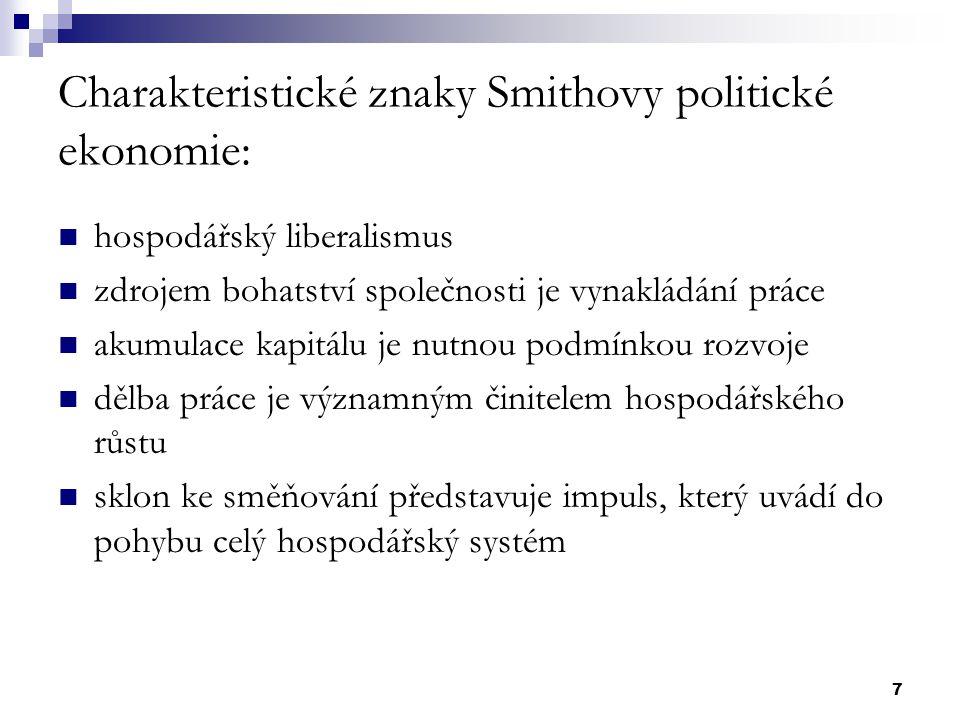 7 Charakteristické znaky Smithovy politické ekonomie: hospodářský liberalismus zdrojem bohatství společnosti je vynakládání práce akumulace kapitálu j