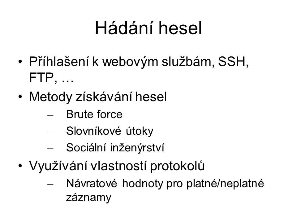 Hádání hesel Příhlašení k webovým službám, SSH, FTP, … Metody získávání hesel – Brute force – Slovníkové útoky – Sociální inženýrství Využívání vlastn