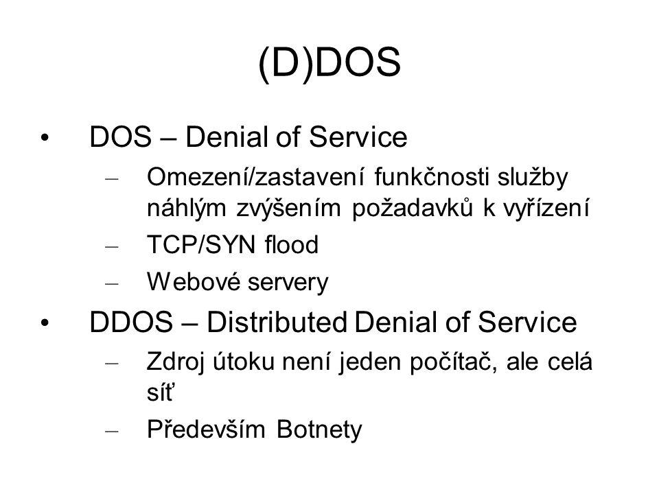 (D)DOS DOS – Denial of Service – Omezení/zastavení funkčnosti služby náhlým zvýšením požadavků k vyřízení – TCP/SYN flood – Webové servery DDOS – Dist