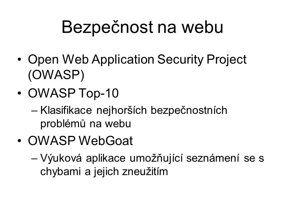 Bezpečnost na webu Open Web Application Security Project (OWASP) OWASP Top-10 –Klasifikace nejhorších bezpečnostních problémů na webu OWASP WebGoat –V