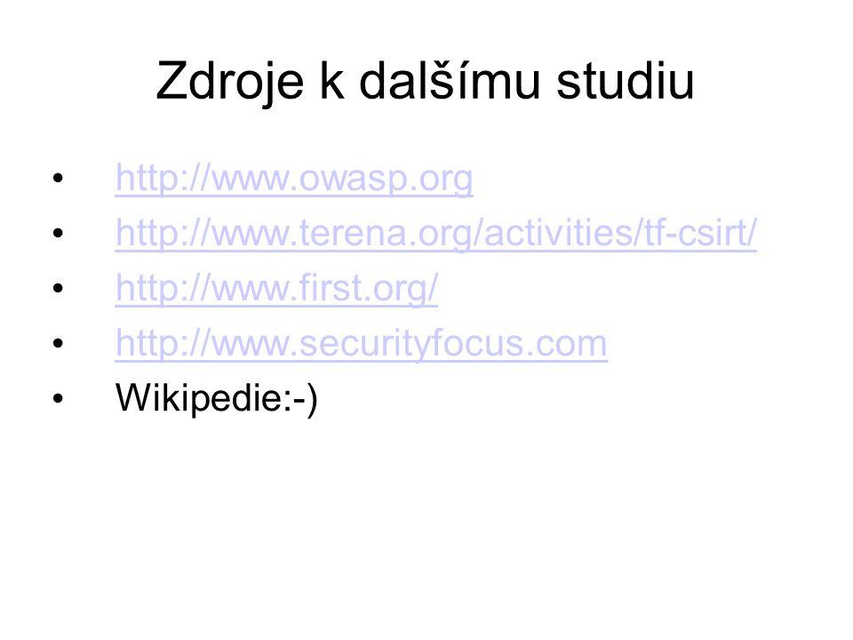 Zdroje k dalšímu studiu http://www.owasp.org http://www.terena.org/activities/tf-csirt/ http://www.first.org/ http://www.securityfocus.com Wikipedie:-
