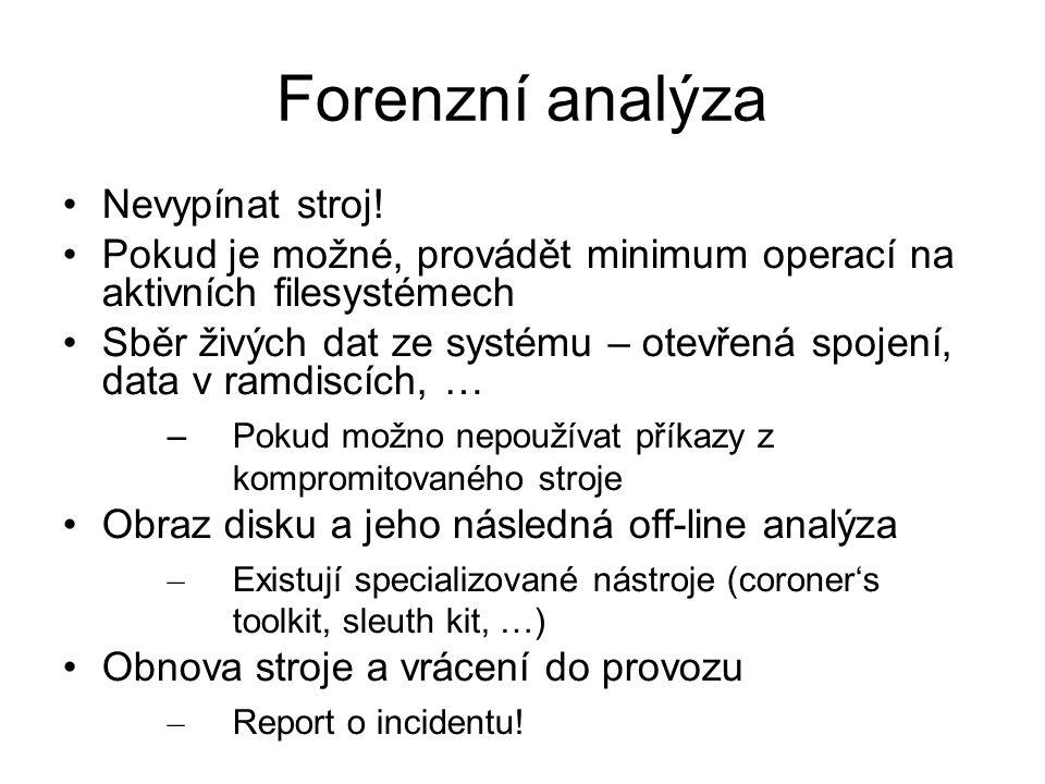 Forenzní analýza Nevypínat stroj! Pokud je možné, provádět minimum operací na aktivních filesystémech Sběr živých dat ze systému – otevřená spojení, d