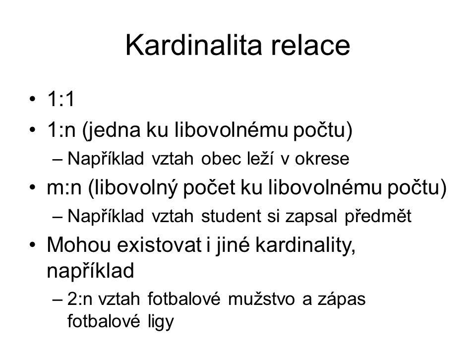 Kardinalita relace 1:1 1:n (jedna ku libovolnému počtu) –Například vztah obec leží v okrese m:n (libovolný počet ku libovolnému počtu) –Například vzta