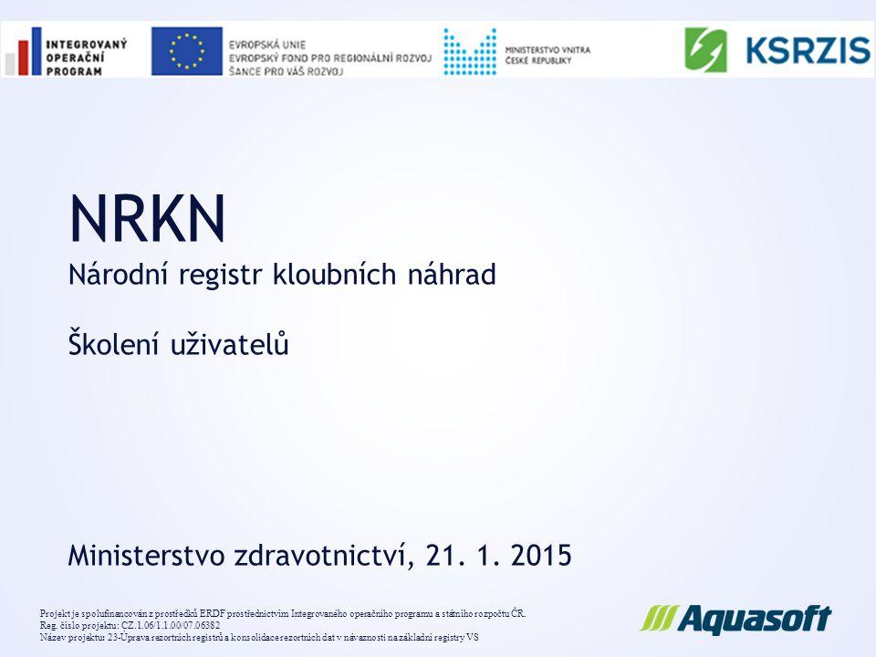 NRKN Národní registr kloubních náhrad Školení uživatelů Ministerstvo zdravotnictví, 21. 1. 2015 Projekt je spolufinancován z prostředků ERDF prostředn