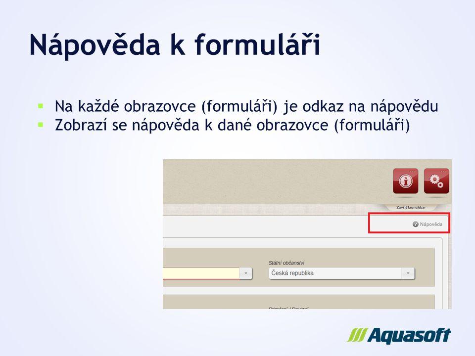 Nápověda k formuláři  Na každé obrazovce (formuláři) je odkaz na nápovědu  Zobrazí se nápověda k dané obrazovce (formuláři)