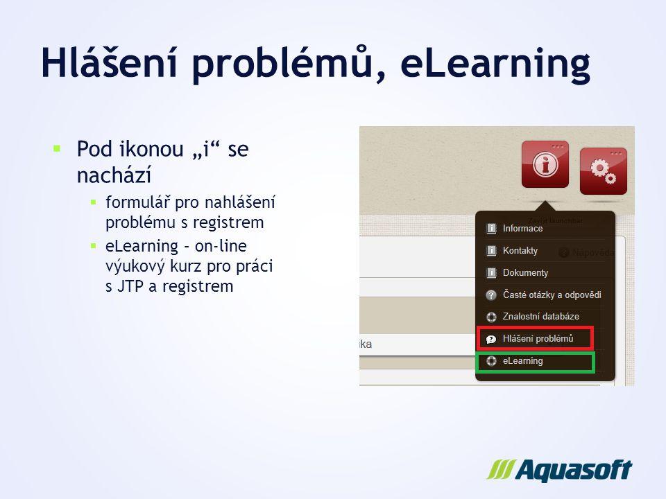 """Hlášení problémů, eLearning  Pod ikonou """"i"""" se nachází  formulář pro nahlášení problému s registrem  eLearning – on-line výukový kurz pro práci s J"""