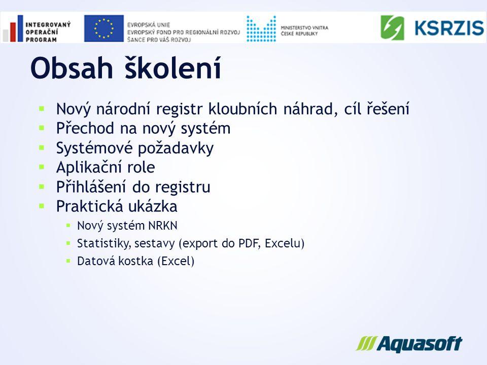 Obsah školení  Nový národní registr kloubních náhrad, cíl řešení  Přechod na nový systém  Systémové požadavky  Aplikační role  Přihlášení do regi