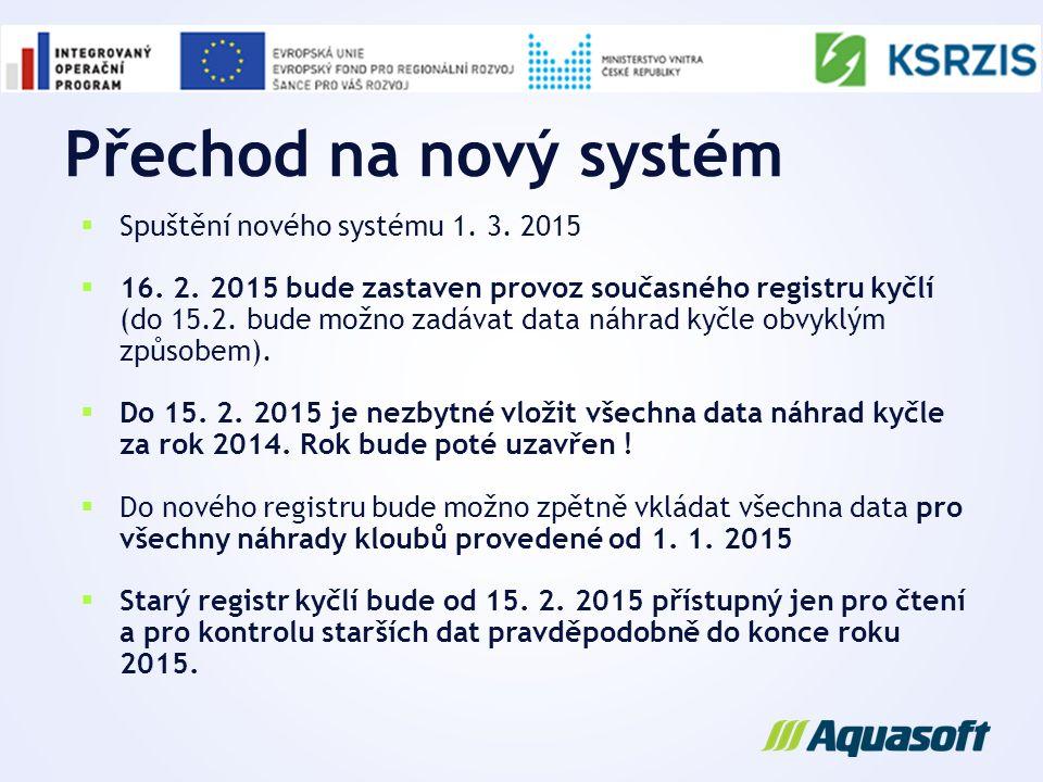 Přechod na nový systém  Spuštění nového systému 1. 3. 2015  16. 2. 2015 bude zastaven provoz současného registru kyčlí (do 15.2. bude možno zadávat